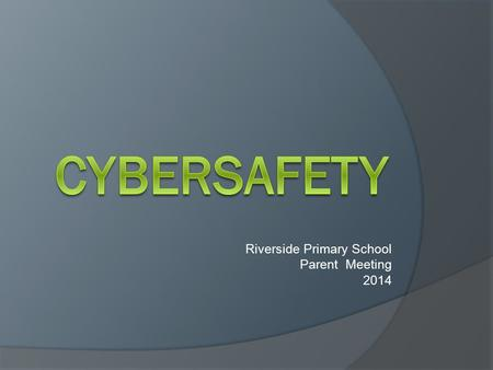 Riverside Primary School Parent Meeting 2014. 21st Century Learners – a few facts: young people aged 14-17 had the highest rate of internet use at June.