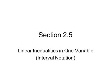 Section 2.5 Linear Inequalities in One Variable (Interval Notation)