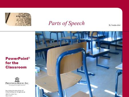 Parts of Speech PowerPoint, © May 2007 by Prestwick House, Inc. All rights reserved. ISBN 978-1-60843-748-1 Item #: 302474 By Sondra Abel PowerPoint ®