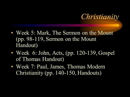 Christianity Week 5: Mark, The Sermon on the Mount (pp. 98-119, Sermon on the Mount Handout) Week 6: John, Acts, (pp. 120-139, Gospel of Thomas Handout)