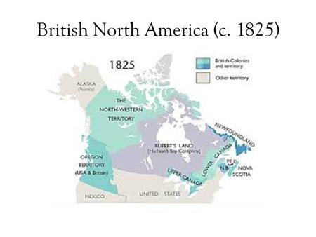 British North America (c. 1825). Population Changes to the Canadas 1. American Revolution – 1775-1783 Loyalists – people who did not want independence.