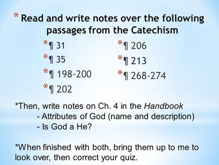 * Read and write notes over the following passages from the Catechism * ¶ 31 * ¶ 35 * ¶ 198-200 * ¶ 202 * ¶ 206 * ¶ 213 * ¶ 268-274 *Then, write notes.
