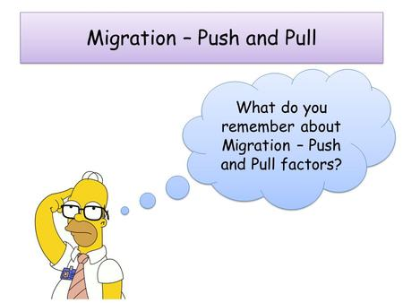 Migration – Push and Pull What do you remember about Migration – Push and Pull factors?