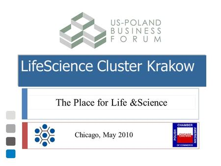 LifeScience Cluster Krakow Chicago, May 2010 The Place for Life &Science.