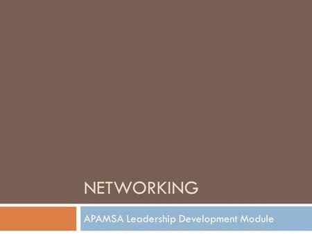 NETWORKING APAMSA Leadership Development Module. Networking  Networks will involve several people both inside and outside the organization  Ultimate.