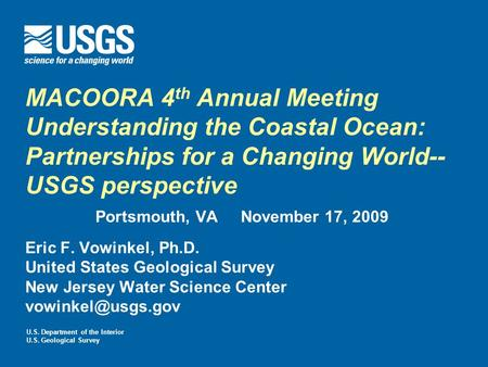 U.S. Department of the Interior U.S. Geological Survey MACOORA 4 th Annual Meeting Understanding the Coastal Ocean: Partnerships for a Changing World--