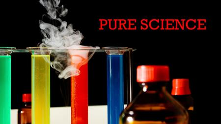 PURE SCIENCE. WHAT IS 'PURE SCIENCE'? Pure Science is a category of science that deals with research and theories. It is also known as natural science,