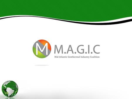 Who We Are MAGIC (Mid Atlantic Geothermal Industry Coalition) is a regional non-profit association advocating for the development of Geothermal Systems.