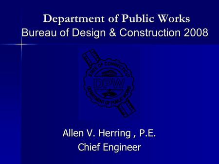 Department of Public Works Bureau of Design & Construction 2008 Department of Public Works Bureau of Design & Construction 2008 Allen V. Herring, P.E.
