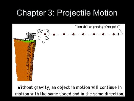 Chapter 3: Projectile Motion. Gravity, being a downward force, causes a projectile to accelerate in the downward direction. The force of gravity could.