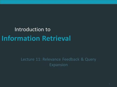 Lecture 11: Relevance Feedback & Query Expansion
