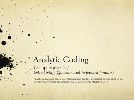 Analytic Coding Occupations: Chef (Mind Map, Question and Expanded formats) Analytic coding using conceptual vocabulary from the Basic Conceptual Systems.