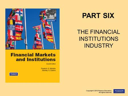 Copyright © 2012 Pearson Education. All rights reserved. PART SIX THE FINANCIAL INSTITUTIONS INDUSTRY.