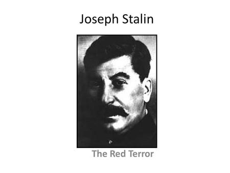 Joseph Stalin The Red Terror. Early Life Born Iosif Vissarionovich Dzhugashvili in Gori, Georgia in 1879. His 3 older brothers all died. He was a sickly.