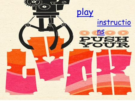Instructions Play play instructio ns. Push your luck! Is a powerpoint game where you have to see how lucky you can be. Make decisions, answer general.