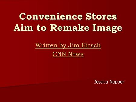 Convenience Stores Aim to Remake Image Written by Jim Hirsch Written by Jim Hirsch CNN News CNN News Jessica Nopper.