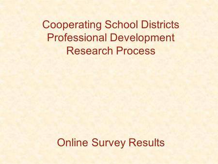 Cooperating School Districts Professional Development Research Process Online Survey Results.