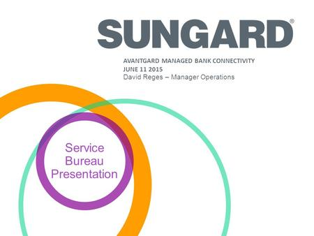 Service Bureau Presentation AVANTGARD MANAGED BANK CONNECTIVITY JUNE 11 2015 David Reges – Manager Operations.
