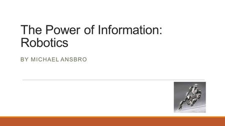 The Power of Information: Robotics BY MICHAEL ANSBRO.