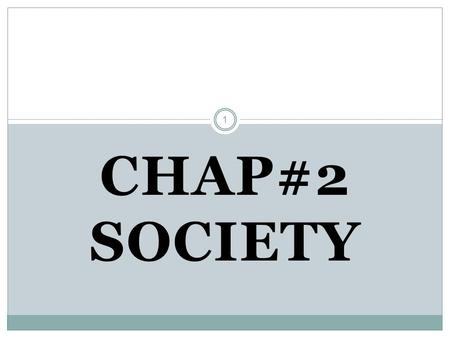 1 CHAP#2 SOCIETY. 2 Introduction: Individual is the basic component of all human activities. The interaction of individuals with each other gives birth.
