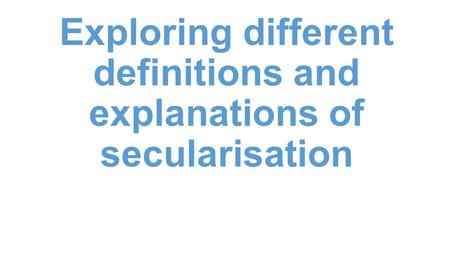 Exploring different definitions and explanations of secularisation.