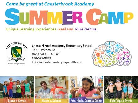 Chesterbrook Academy Elementary School 1571 Oswego Rd Naperville, IL 60540 630-527-0833  Come be great at Chesterbrook.
