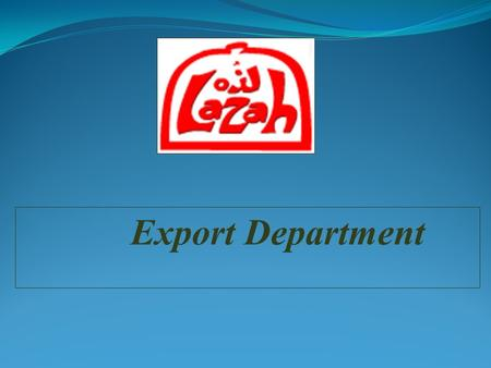 Export Department. About LAZAH Mission. Vision. Values. Objectives Strategies Manufacturing Customers Certificates Content.