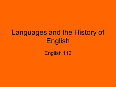 Languages and the History of English English 112.