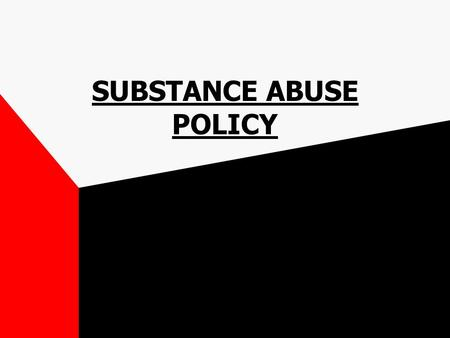 SUBSTANCE ABUSE POLICY. OBJECTIVES By the end of this training, you will be able to: –Discuss the importance of a drug-free workplace –Describe the State.