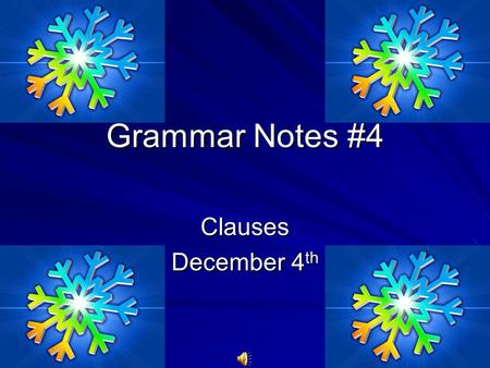 Grammar Notes #4 Clauses December 4 th. Clause Definition: A word group that contains a subject and verb and is used as a sentence or a part of a sentence.