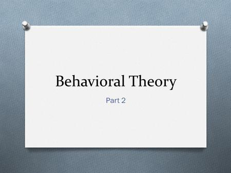 Behavioral Theory Part 2. Reinforcers and Punishers O A reinforcer INCREASES behavior O A punisher DECREASES behavior.