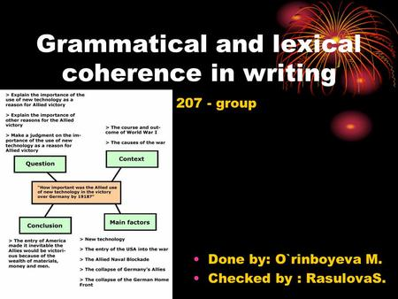 Grammatical and lexical coherence in writing 207 - group Done by: O`rinboyeva M. Checked by : RasulovaS.