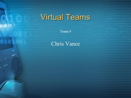 Virtual Teams Team 4 Chris Vance. Overview Benefits Brief History Communication Applications Company Examples Devices.