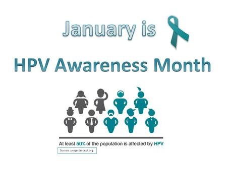 Source: projectaccept.org. Did you know… HPV is the most common sexually transmitted infection in the U.S. Nearly all sexually active people will get.