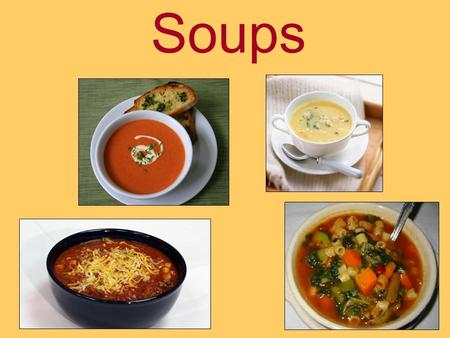 Soups. Objectives: Definition of soup Two main types of soups Market forms of soups Nutritional values of soups Soup serving methods Soup garnishes.