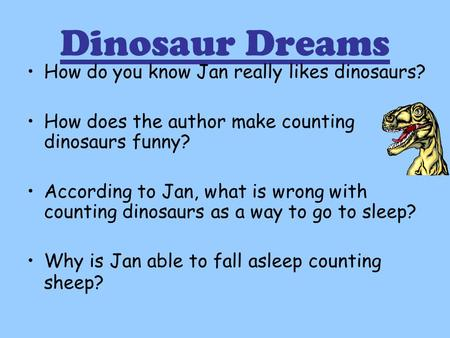 Dinosaur Dreams How do you know Jan really likes dinosaurs? How does the author make counting dinosaurs funny? According to Jan, what is wrong with counting.