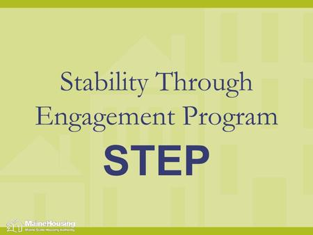 Stability Through Engagement Program STEP. STEP is a Housing First Program It is offered without preconditions, such as employment, income, mainstream.