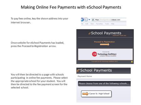 To pay fees online, key the shown address into your internet browser. Once website for eSchool Payments has loaded, press the Proceed to Registration arrow.