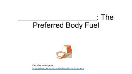 ___________________: The Preferred Body Fuel Carbohydrates game: