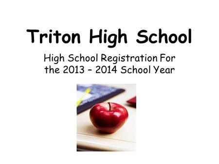 Triton High School High School Registration For the 2013 – 2014 School Year.