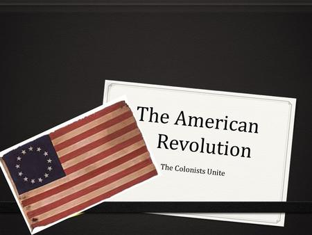 The American Revolution The Colonists Unite. Review 0 Parliament decided to repeal the Stamp act in response to the colonists being angry about the tax.