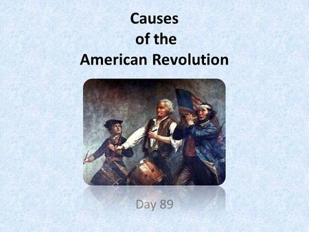 Causes of the American Revolution Day 89. American Revolution (1775-1783) A war between the American Colonies and the British that resulted in the colonies.