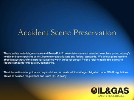 Accident Scene Preservation These safety materials, resources and PowerPoint ® presentations are not intended to replace your company's health and safety.