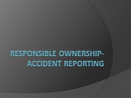 Driver Responsibility When Involved In An Accident  Stop Immediately (failure to do so is breaking the law)  Render aid to injured persons. Do not move.