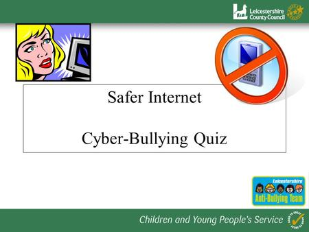 Safer Internet Cyber-Bullying Quiz. Today we are going to spend some time thinking about cyber-bullying, what it is & what to do about it. Let's take.