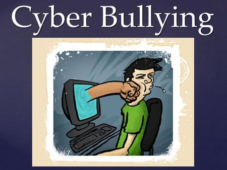 "{ Cyber Bullying. Cyber Bullying is typically referred to as "" a communication or posting by one or more people using cybertechnology or digital media."