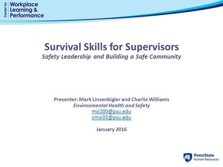 Survival Skills for Supervisors Safety Leadership and Building a Safe Community Presenter: Mark Linsenbigler and Charlie Williams Environmental Health.