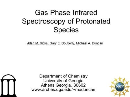 Gas Phase Infrared Spectroscopy of Protonated Species Department of Chemistry University of Georgia Athens Georgia, 30602 www.arches.uga.edu/~maduncan.