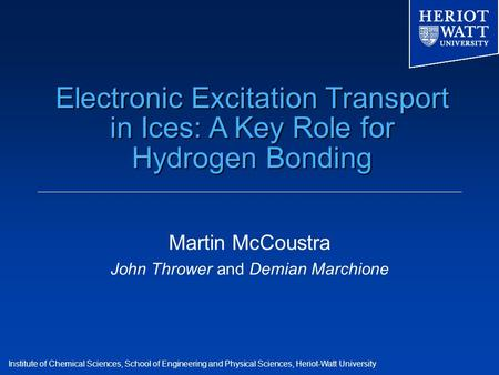 Institute of Chemical Sciences, School of Engineering and Physical Sciences, Heriot-Watt University Electronic Excitation Transport in Ices: A Key Role.