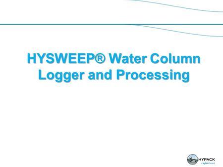 HYSWEEP® Water Column Logger and Processing. Water Column Data Multibeam Backscatter Throughout the Water Column. Use HYSWEEP® Water Column Logger to.